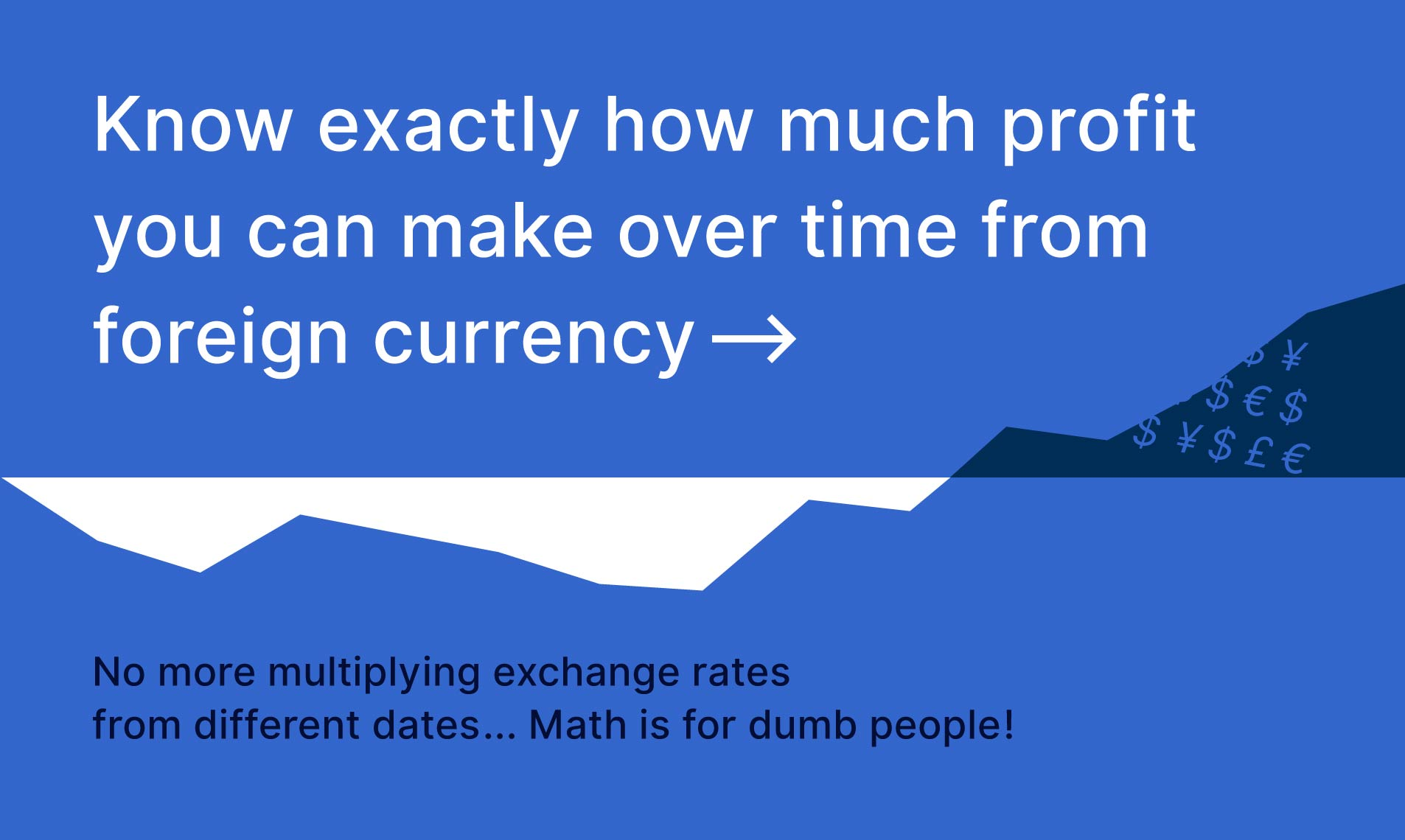 Know exactly how much profit you can make over time from foreign currency.